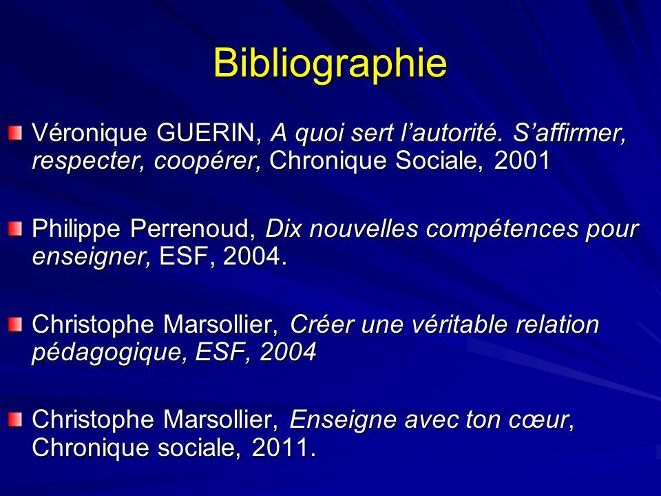 Bibliographie Véronique GUERIN, A quoi sert lautorité. Saffirmer, respecter, coopérer, Chronique Sociale, 2001 Philippe Perrenoud, Dix nouvelles compé