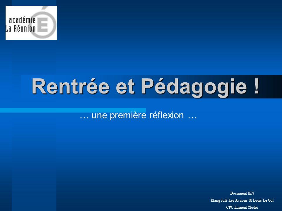 Rentrée et Pédagogie ! Document IEN Etang Salé Les Avirons St Louis Le Gol CPC Laurent Clodic … une première réflexion …