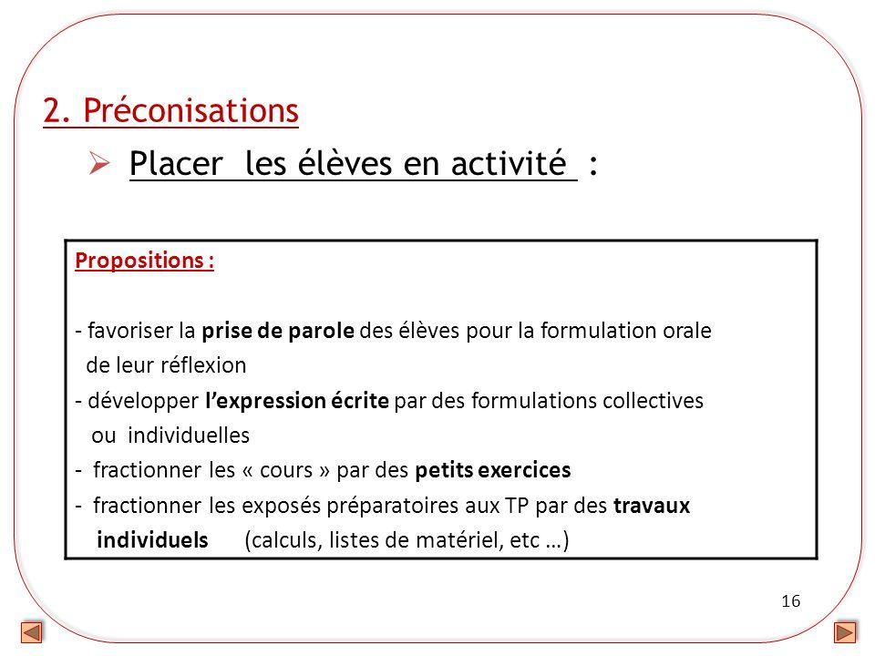 16 2. Préconisations Placer les élèves en activité : Propositions : - favoriser la prise de parole des élèves pour la formulation orale de leur réflex