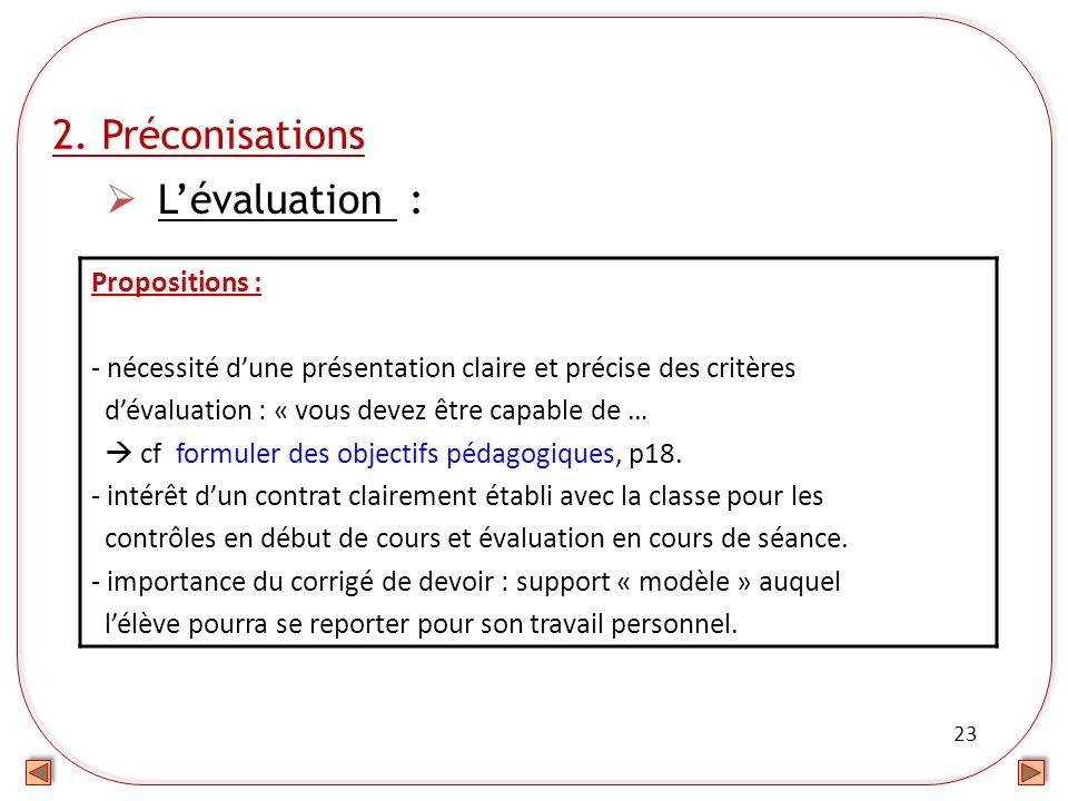 23 2. Préconisations Lévaluation : Propositions : - nécessité dune présentation claire et précise des critères dévaluation : « vous devez être capable