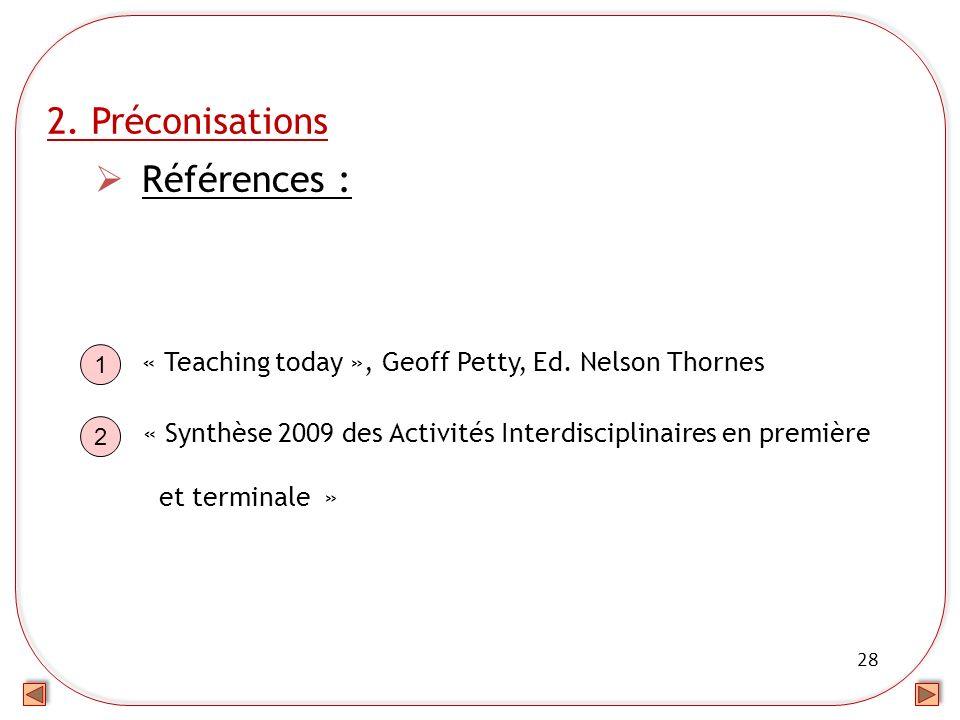 28 2. Préconisations Références : « Teaching today », Geoff Petty, Ed. Nelson Thornes « Synthèse 2009 des Activités Interdisciplinaires en première et