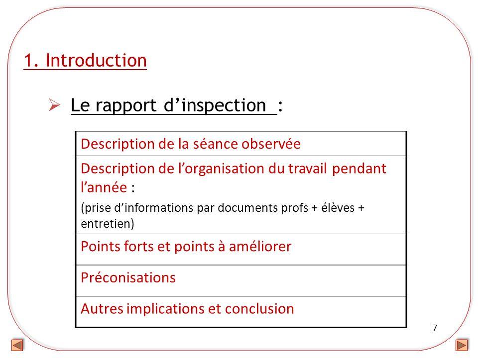 7 1. Introduction Le rapport dinspection : Description de la séance observée Description de lorganisation du travail pendant lannée : (prise dinformat