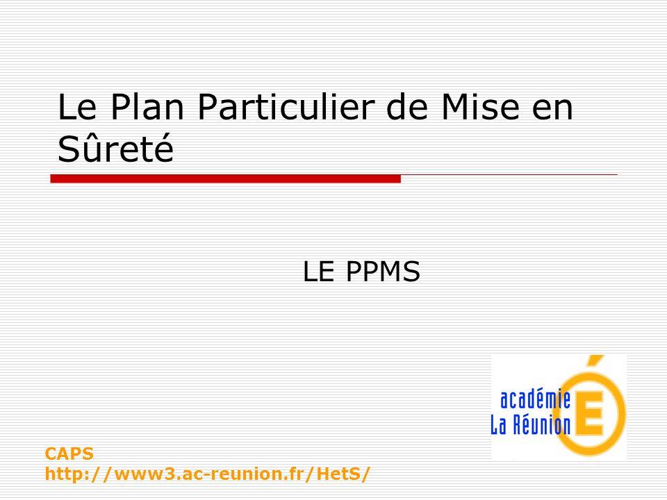 LE PPMS, mode demploi Une obligation réglementaire Depuis le 29 mai 2002, il est fait obligation à tous les établissements scolaires de mettre en place un PPMS, Plan Particulier de Mise en Sûreté.