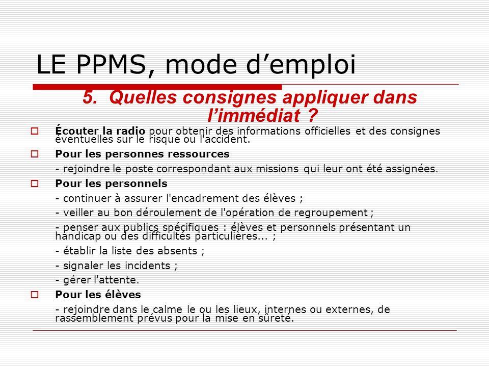 LE PPMS, mode demploi 5.Quelles consignes appliquer dans limmédiat ? Écouter la radio pour obtenir des informations officielles et des consignes évent