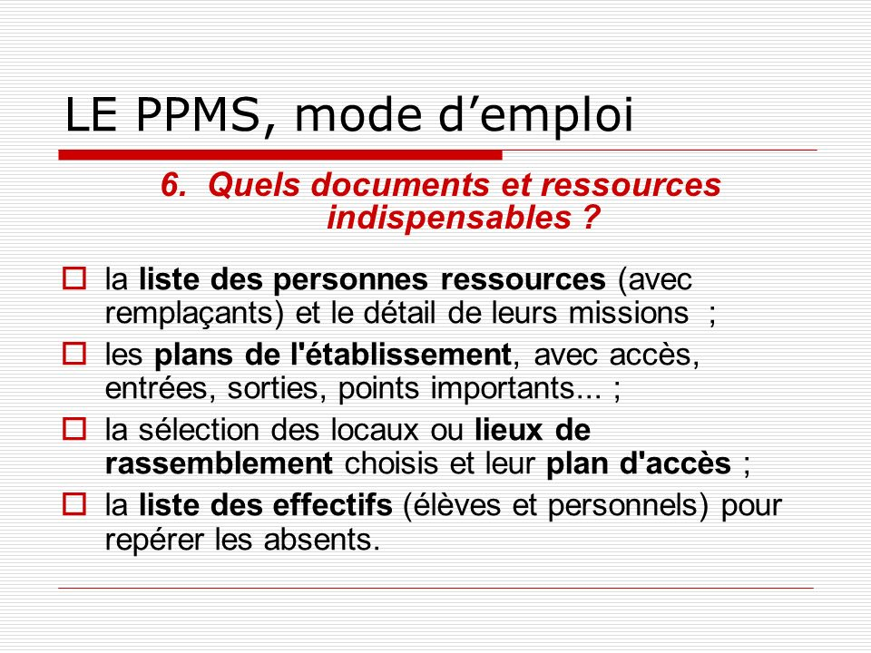 LE PPMS, mode demploi la liste des personnes ressources (avec remplaçants) et le détail de leurs missions ; les plans de l'établissement, avec accès,