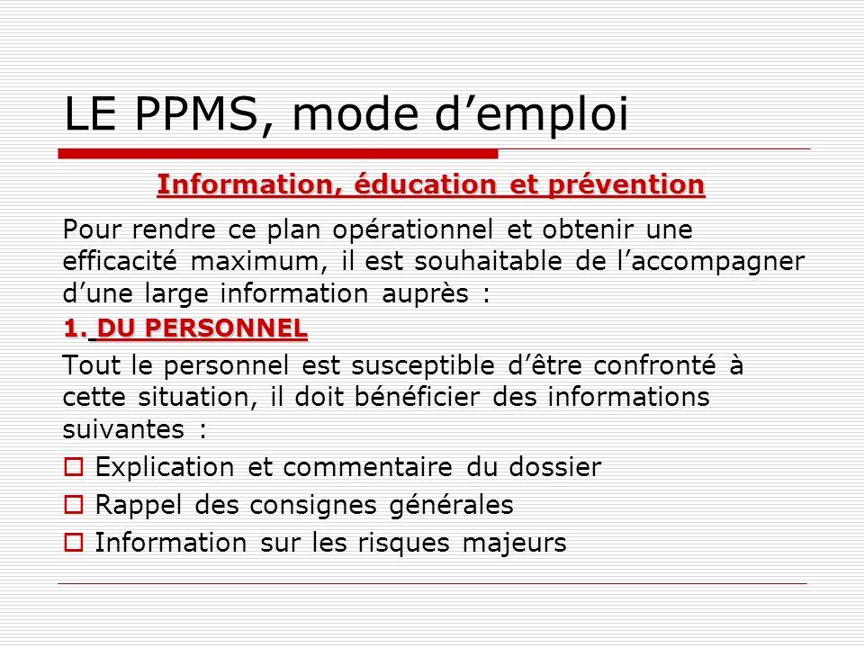 LE PPMS, mode demploi Information, éducation et prévention Pour rendre ce plan opérationnel et obtenir une efficacité maximum, il est souhaitable de l