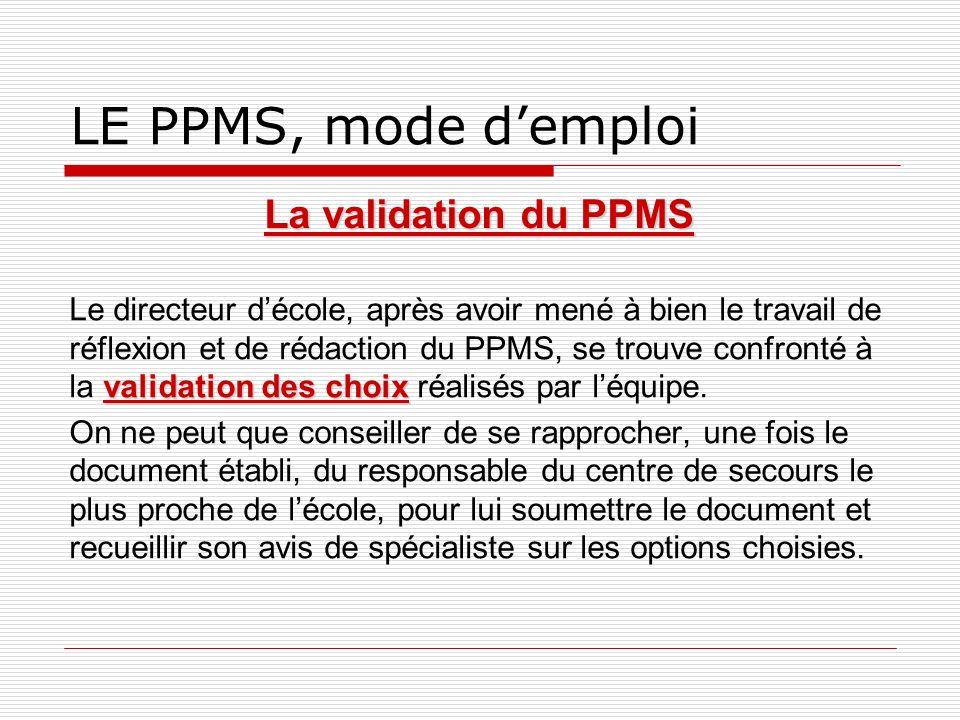 LE PPMS, mode demploi La validation du PPMS validation des choix Le directeur décole, après avoir mené à bien le travail de réflexion et de rédaction