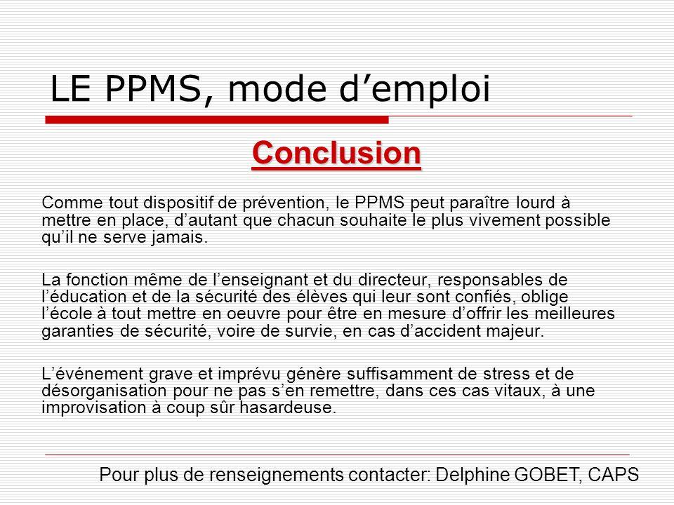 LE PPMS, mode demploi Conclusion Comme tout dispositif de prévention, le PPMS peut paraître lourd à mettre en place, dautant que chacun souhaite le pl