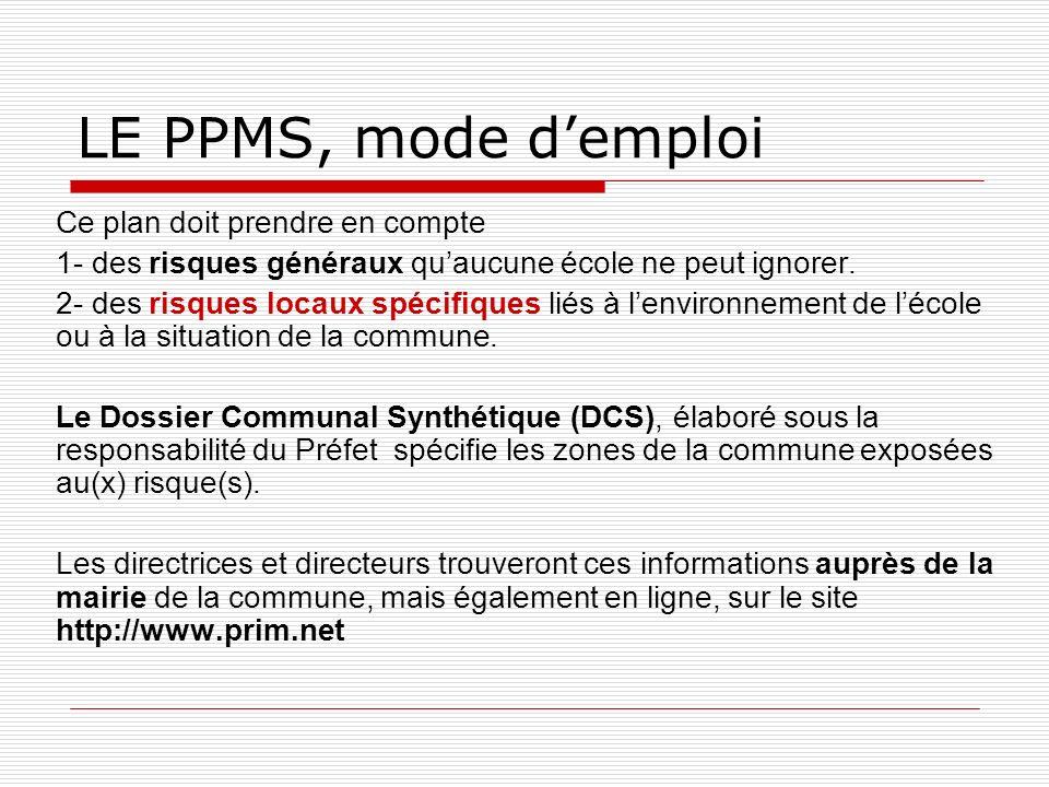 LE PPMS, mode demploi Ce plan doit prendre en compte 1- des risques généraux quaucune école ne peut ignorer. 2- des risques locaux spécifiques liés à