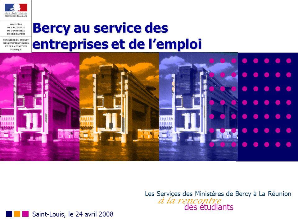 Bercy au service des entreprises et de lemploi Les Services des Ministères de Bercy à La Réunion à la rencontre des étudiants Saint-Louis, le 24 avril