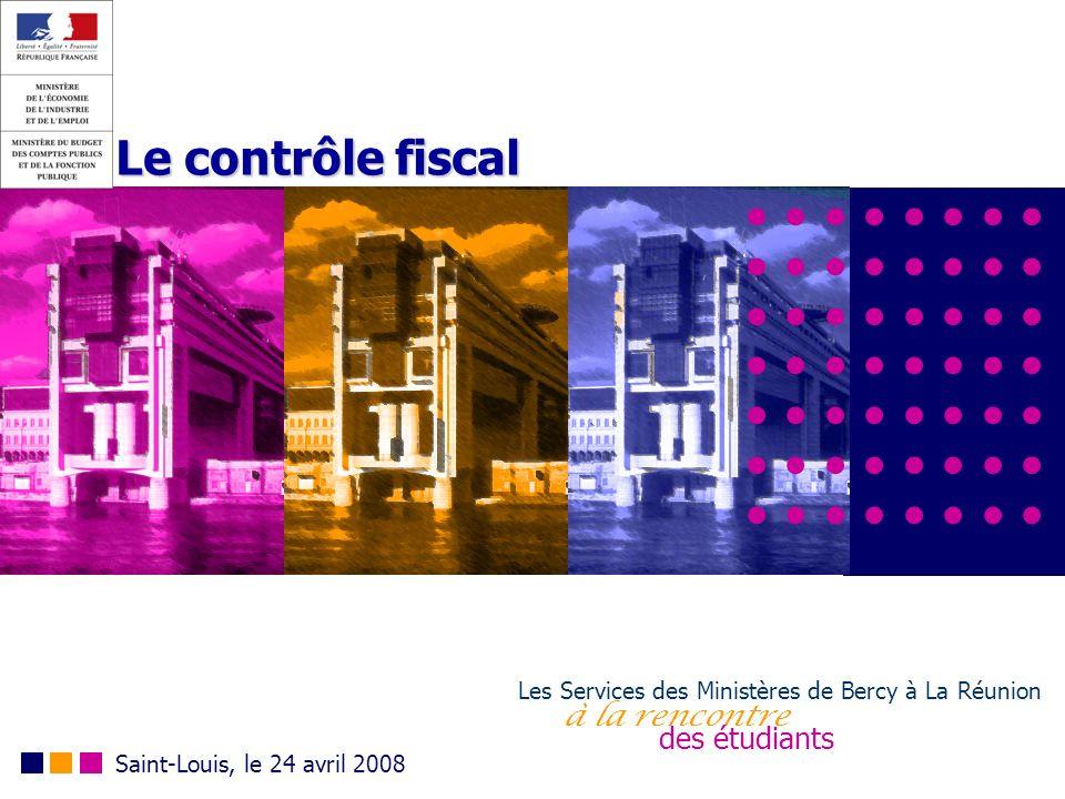 Le contrôle fiscal Les Services des Ministères de Bercy à La Réunion à la rencontre des étudiants Saint-Louis, le 24 avril 2008