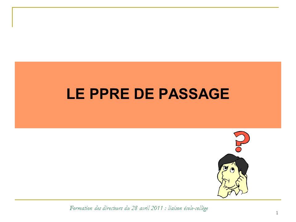 1 LE PPRE DE PASSAGE Formation des directeurs du 28 avril 2011 : liaison école-collège