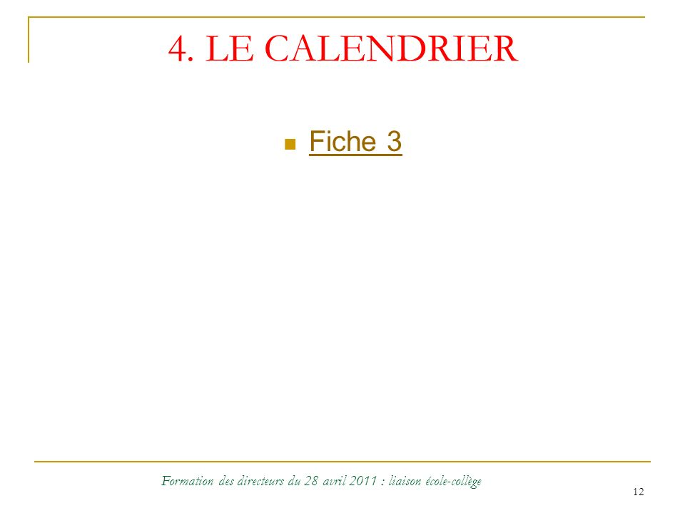 12 4. LE CALENDRIER Fiche 3 Formation des directeurs du 28 avril 2011 : liaison école-collège