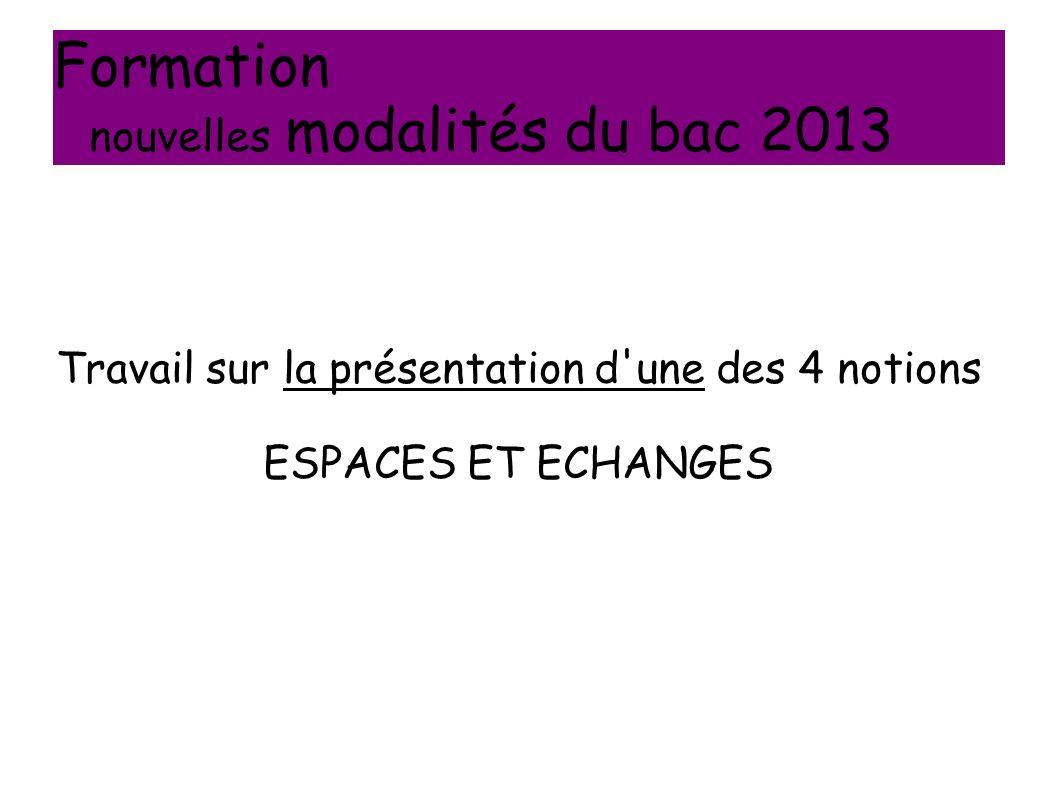 Formation nouvelles modalités du bac 2013 Travail sur la présentation d'une des 4 notions ESPACES ET ECHANGES