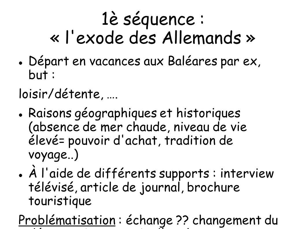 1è séquence : « l'exode des Allemands » Départ en vacances aux Baléares par ex, but : loisir/détente, …. Raisons géographiques et historiques (absence
