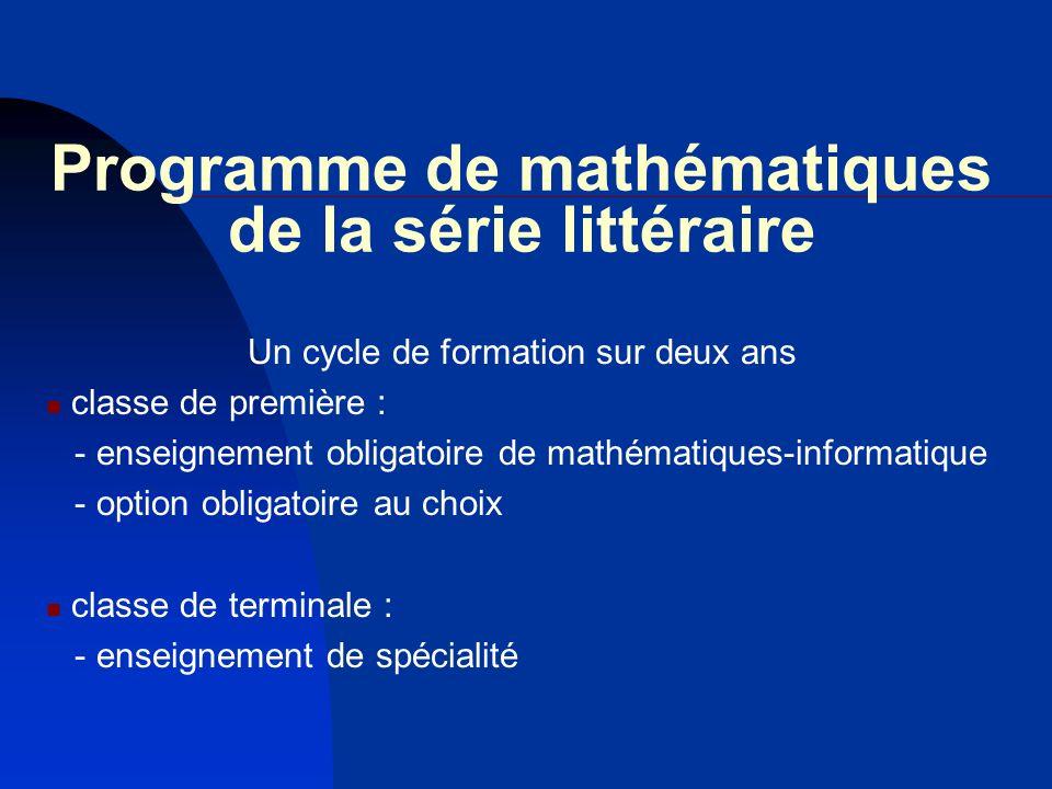 Programme de mathématiques de la série littéraire Un cycle de formation sur deux ans classe de première : - enseignement obligatoire de mathématiques-