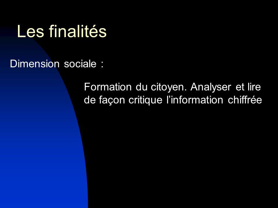 Dimension sociale : Formation du citoyen. Analyser et lire de façon critique linformation chiffrée Les finalités