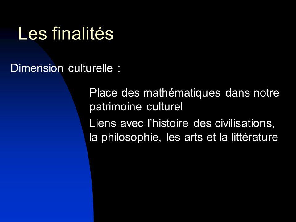 Dimension culturelle : Place des mathématiques dans notre patrimoine culturel Liens avec lhistoire des civilisations, la philosophie, les arts et la l