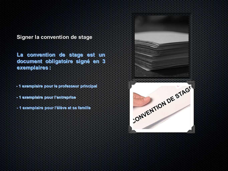 Signer la convention de stage La convention de stage est un document obligatoire signé en 3 exemplaires : - 1 exemplaire pour le professeur principal