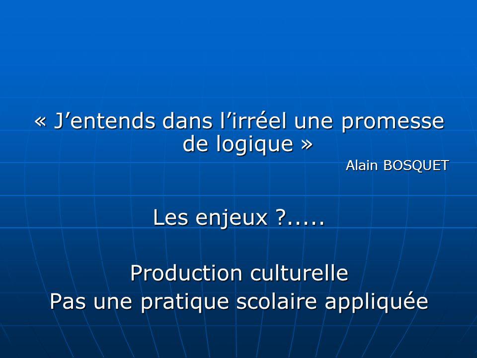 « Jentends dans lirréel une promesse de logique » Alain BOSQUET Les enjeux .....