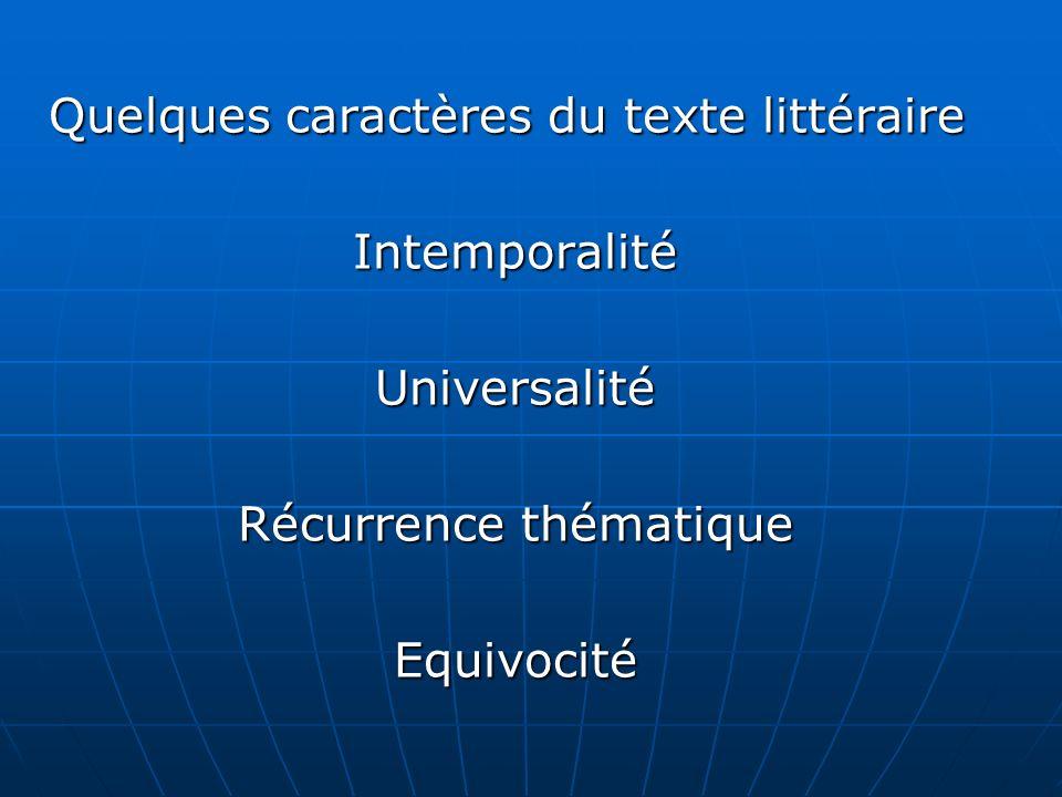 Quelques caractères du texte littéraire IntemporalitéUniversalité Récurrence thématique Equivocité