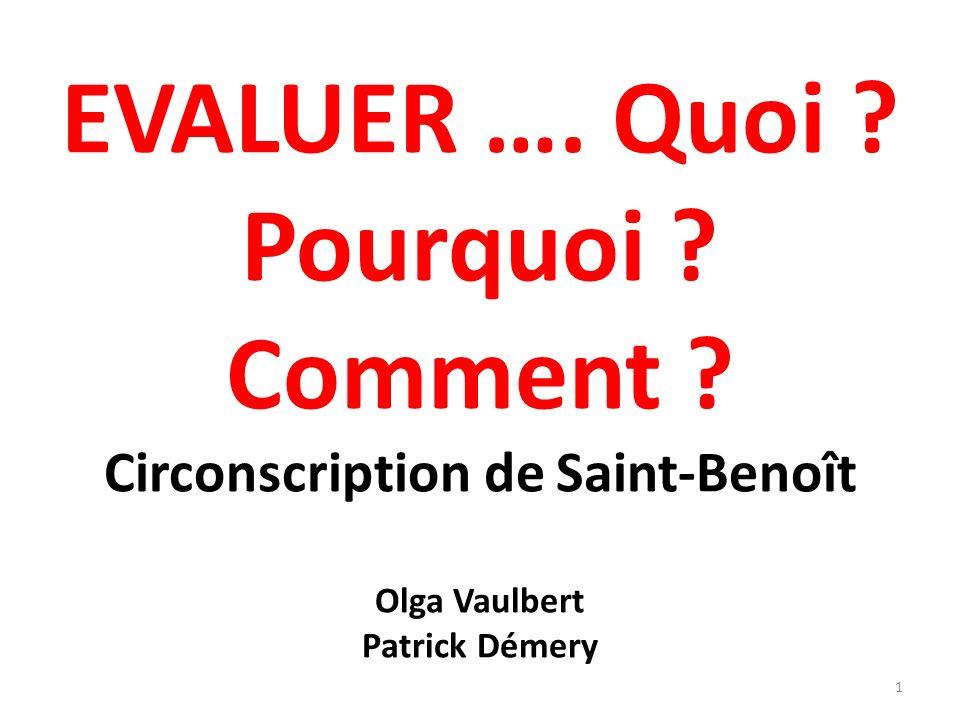 EVALUER …. Quoi ? Pourquoi ? Comment ? Circonscription de Saint-Benoît Olga Vaulbert Patrick Démery 1