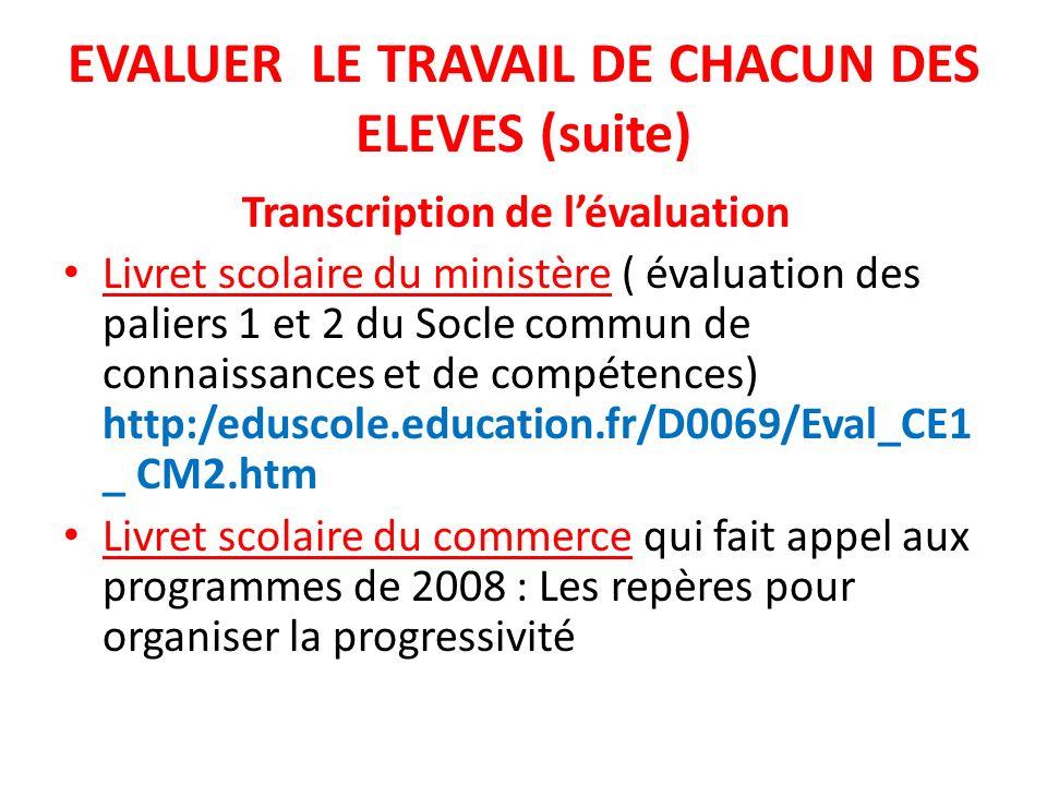 EVALUER LE TRAVAIL DE CHACUN DES ELEVES (suite) Transcription de lévaluation Livret scolaire du ministère ( évaluation des paliers 1 et 2 du Socle com