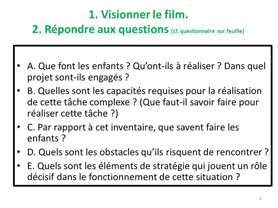1. Visionner le film. 2. Répondre aux questions (cf. questionnaire sur feuille) A. Que font les enfants ? Quont-ils à réaliser ? Dans quel projet sont