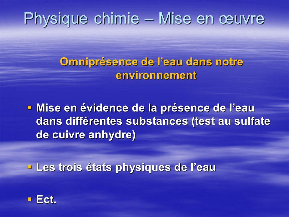 Physique chimie – Mise en œuvre Omniprésence de leau dans notre environnement Mise en évidence de la présence de leau dans différentes substances (tes