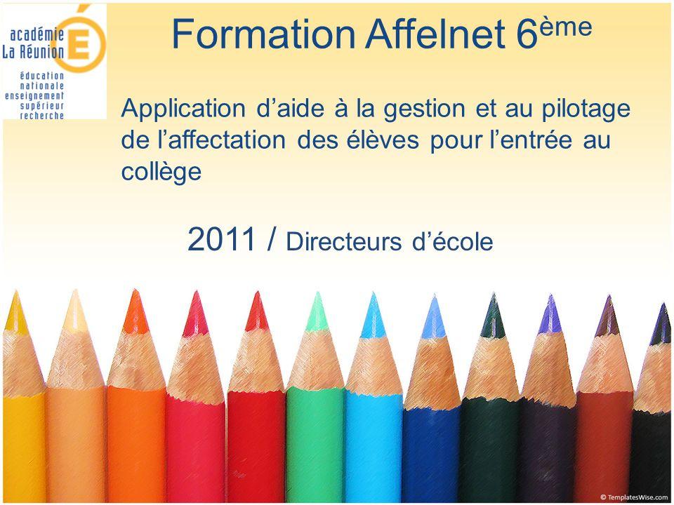 Formation Affelnet 6 ème 2011 / Directeurs décole Application daide à la gestion et au pilotage de laffectation des élèves pour lentrée au collège