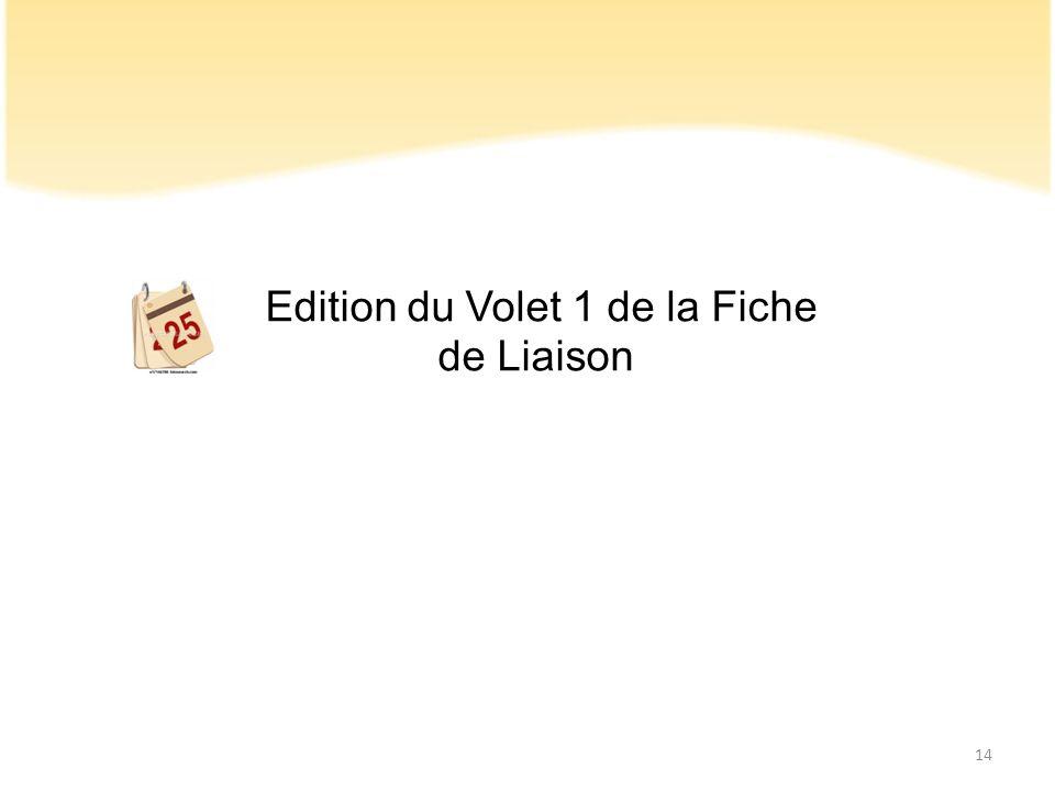 Edition du Volet 1 de la Fiche de Liaison 14