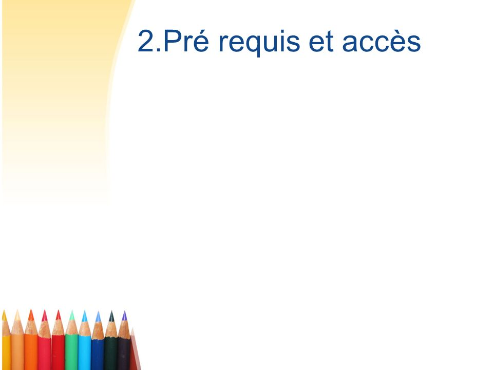 2.Pré requis et accès
