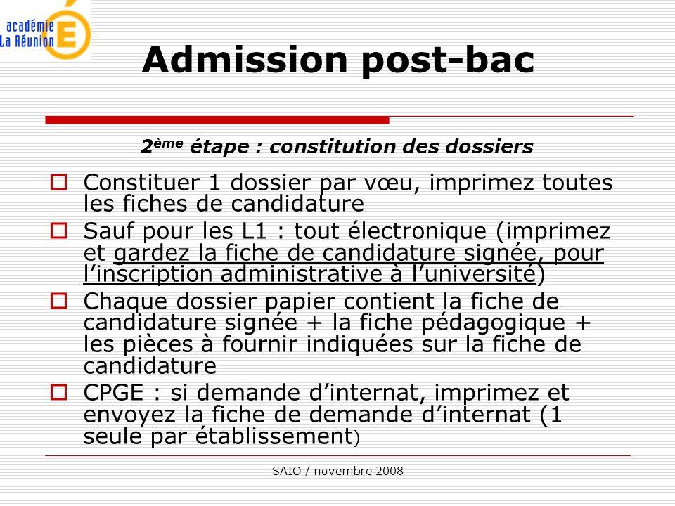 SAIO / novembre 2008 2 ème étape : constitution des dossiers Constituer 1 dossier par vœu, imprimez toutes les fiches de candidature Sauf pour les L1