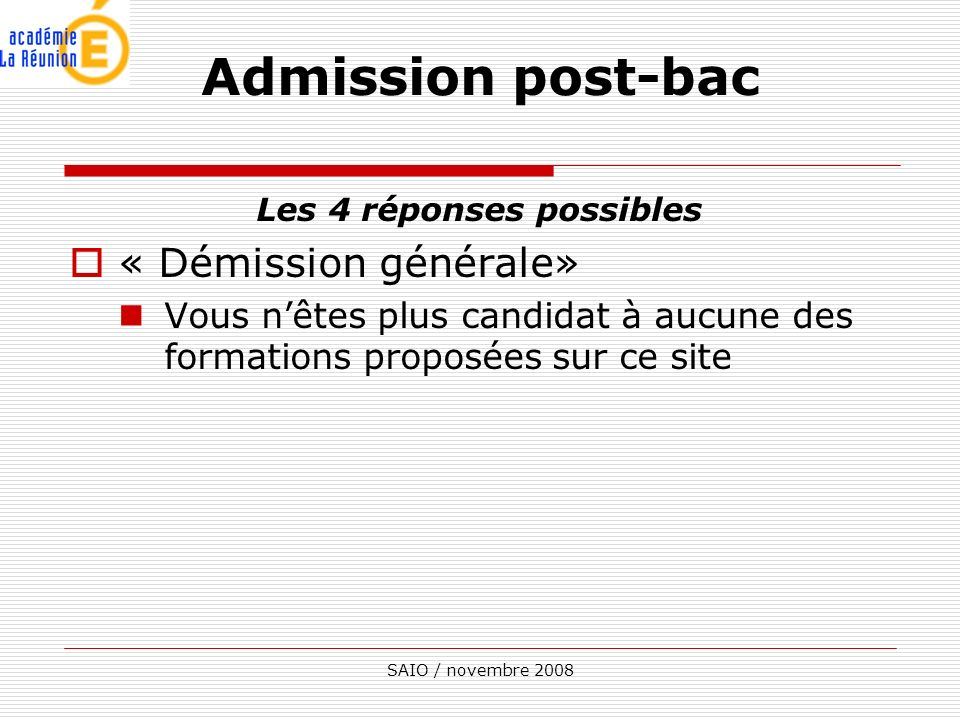 SAIO / novembre 2008 Les 4 réponses possibles « Démission générale» Vous nêtes plus candidat à aucune des formations proposées sur ce site Admission p