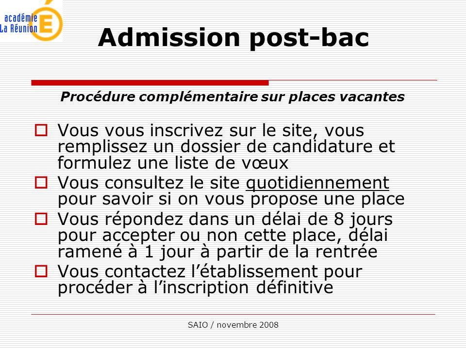 SAIO / novembre 2008 Procédure complémentaire sur places vacantes Vous vous inscrivez sur le site, vous remplissez un dossier de candidature et formul