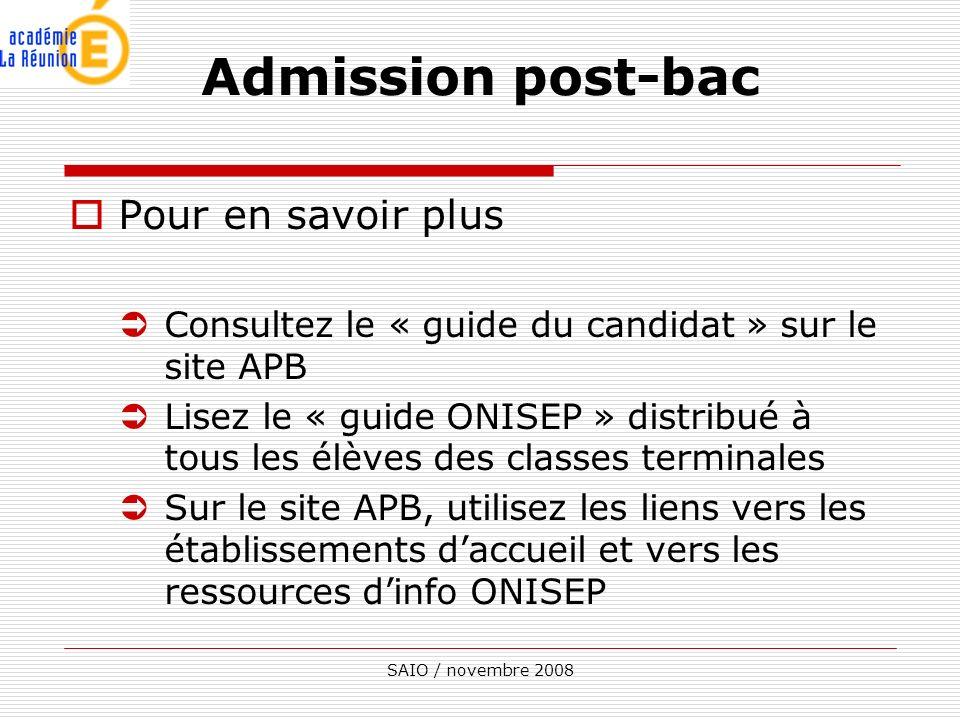 SAIO / novembre 2008 Pour en savoir plus ÜConsultez le « guide du candidat » sur le site APB ÜLisez le « guide ONISEP » distribué à tous les élèves de