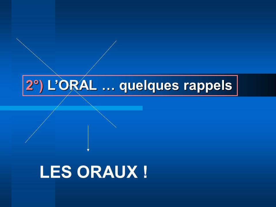 2°) LORAL … quelques rappels LES ORAUX !