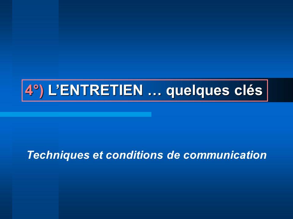 4°) LENTRETIEN … quelques clés Techniques et conditions de communication