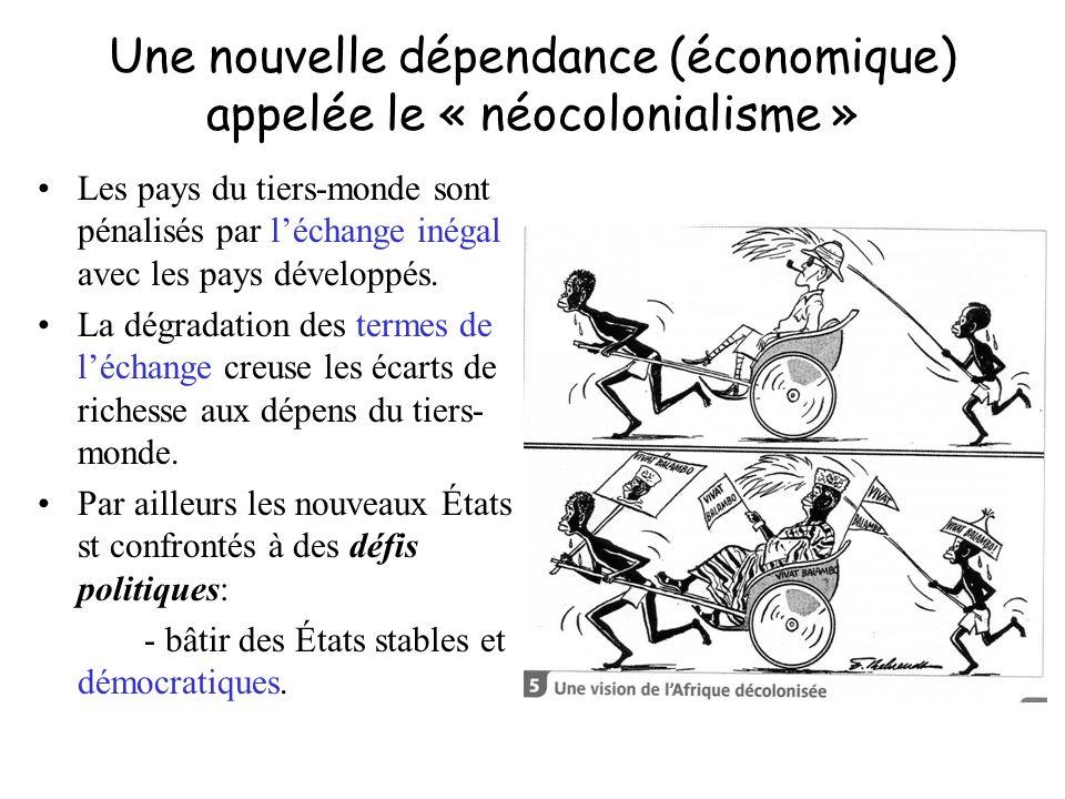 Une nouvelle dépendance (économique) appelée le « néocolonialisme » Les pays du tiers-monde sont pénalisés par léchange inégal avec les pays développé