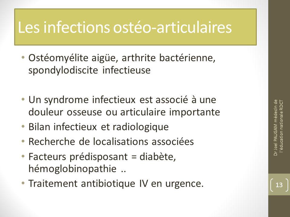 Les infections ostéo-articulaires Ostéomyélite aigüe, arthrite bactérienne, spondylodiscite infectieuse Un syndrome infectieux est associé à une doule