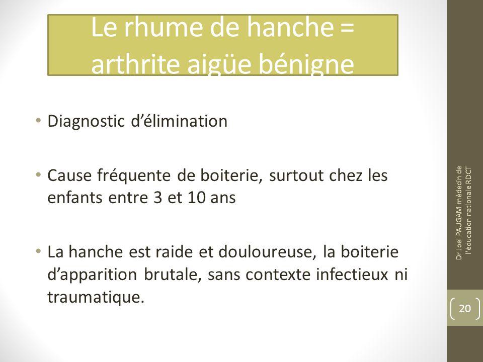 Le rhume de hanche = arthrite aigüe bénigne Diagnostic délimination Cause fréquente de boiterie, surtout chez les enfants entre 3 et 10 ans La hanche