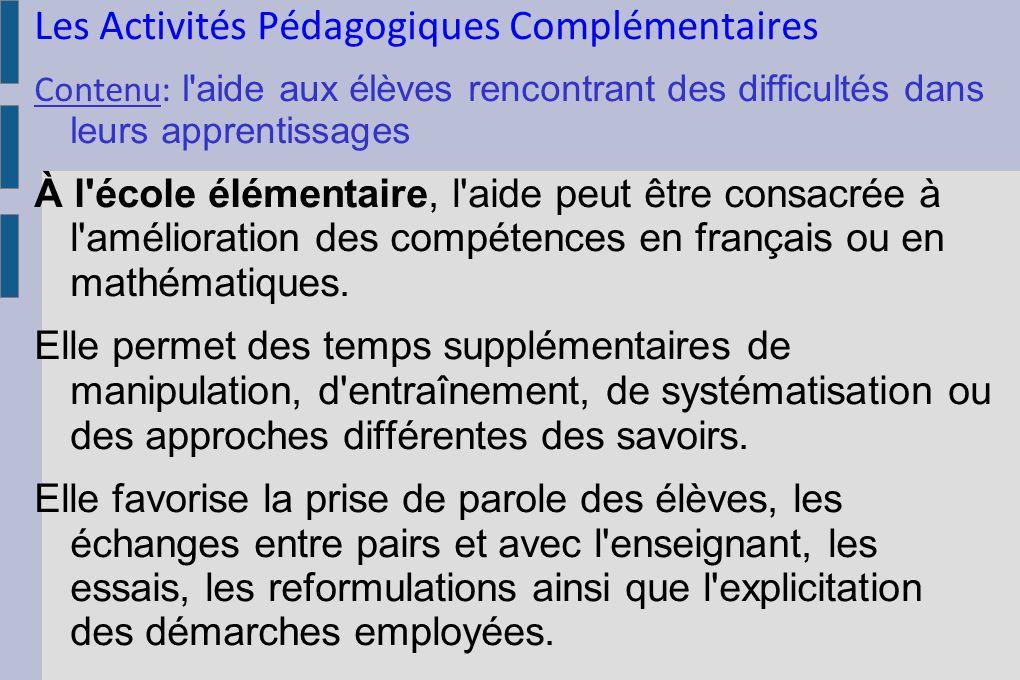 Les Activités Pédagogiques Complémentaires Contenu: l'aide aux élèves rencontrant des difficultés dans leurs apprentissages À l'école élémentaire, l'a