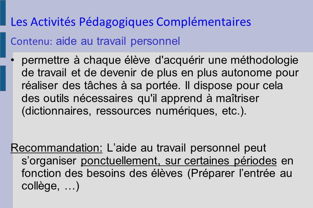 Les Activités Pédagogiques Complémentaires Contenu: aide au travail personnel permettre à chaque élève d'acquérir une méthodologie de travail et de de