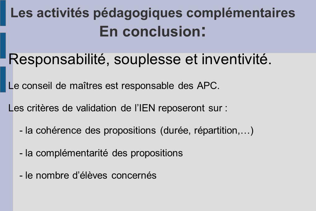 Les activités pédagogiques complémentaires En conclusion : Responsabilité, souplesse et inventivité. Le conseil de maîtres est responsable des APC. Le