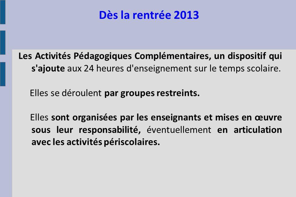Dès la rentrée 2013 Les Activités Pédagogiques Complémentaires, un dispositif qui s'ajoute aux 24 heures d'enseignement sur le temps scolaire. Elles s