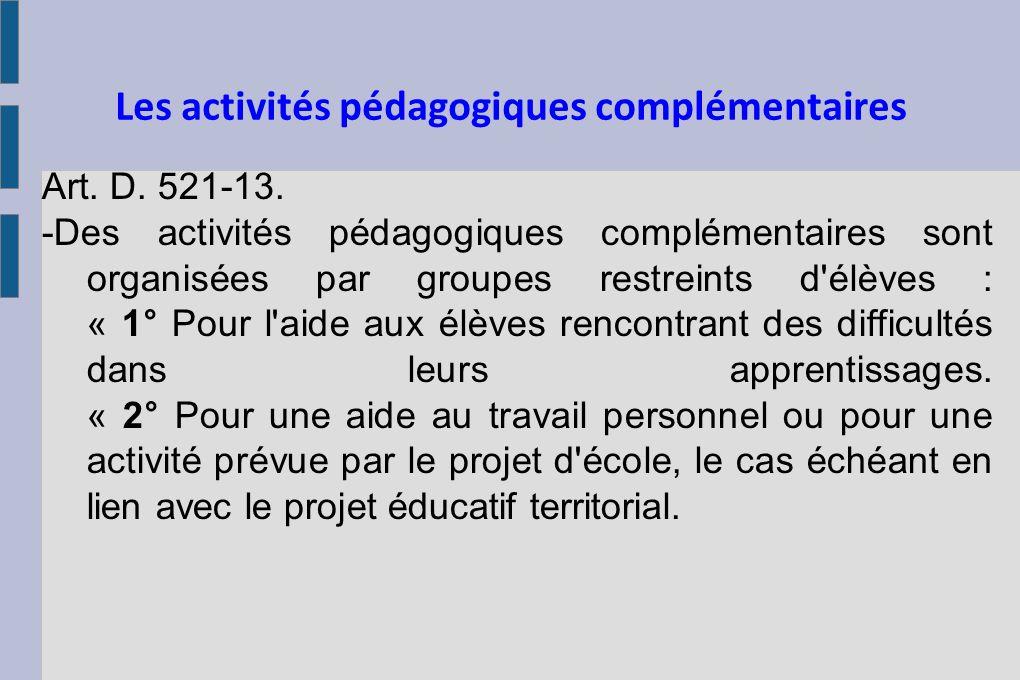 Les activités pédagogiques complémentaires Art. D. 521-13. -Des activités pédagogiques complémentaires sont organisées par groupes restreints d'élèves