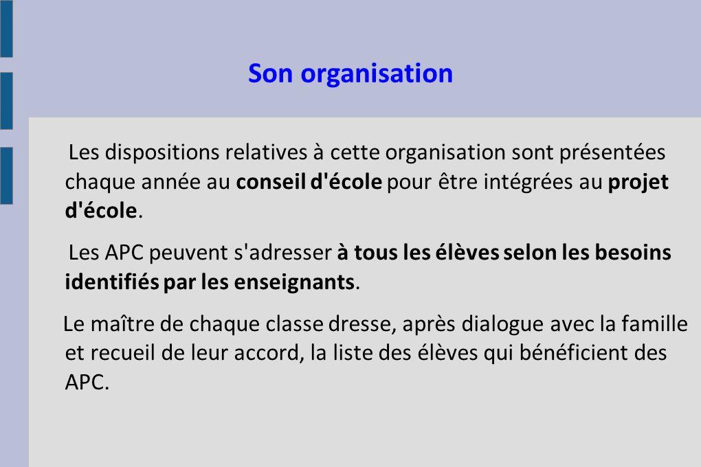Plusieurs dispositifs pour des besoins différents Cf tableau Organisation des APC Cf répartition annuelle : école à 5 classes (ci-après)