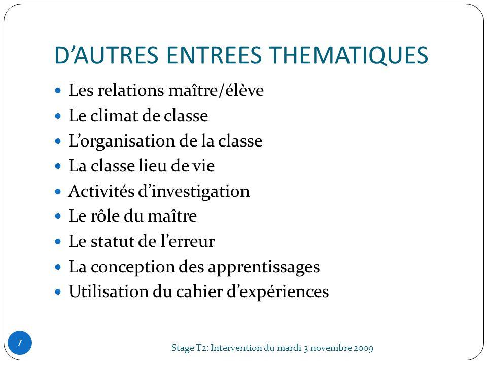 DAUTRES ENTREES THEMATIQUES Stage T2: Intervention du mardi 3 novembre 2009 7 Les relations maître/élève Le climat de classe Lorganisation de la class
