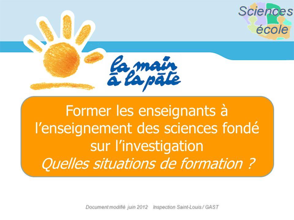 Document modifié juin 2012 Inspection Saint-Louis / GAST Former les enseignants à lenseignement des sciences fondé sur linvestigation Quelles situations de formation