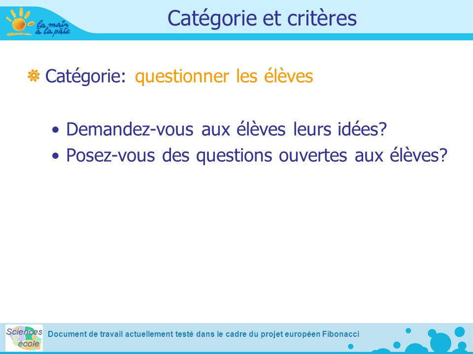 Catégorie et critères Catégorie: questionner les élèves Demandez-vous aux élèves leurs idées? Posez-vous des questions ouvertes aux élèves? Document d